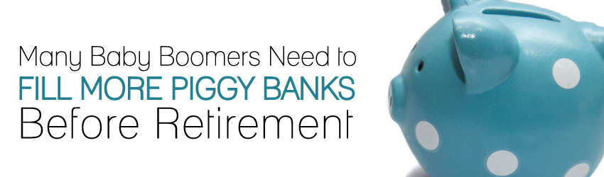 Many Baby Boomers Need to Fill More Piggy Banks Before Retirement